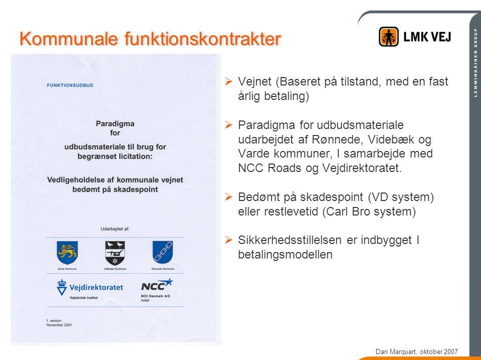 Dan Marquart, oktober 2007 Kommunale funktionskontrakter  Vejnet (Baseret på tilstand, med en fast årlig betaling)  Paradigma for udbudsmateriale udarbejdet af Rønnede, Videbæk og Varde kommuner, I samarbejde med NCC Roads og Vejdirektoratet.