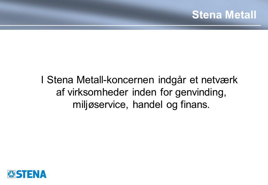 Stena Metall I Stena Metall-koncernen indgår et netværk af virksomheder inden for genvinding, miljøservice, handel og finans.