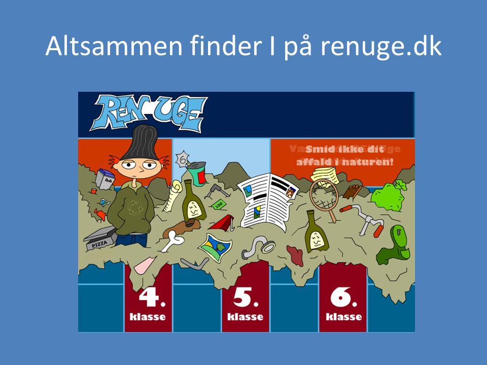 Altsammen finder I på renuge.dk