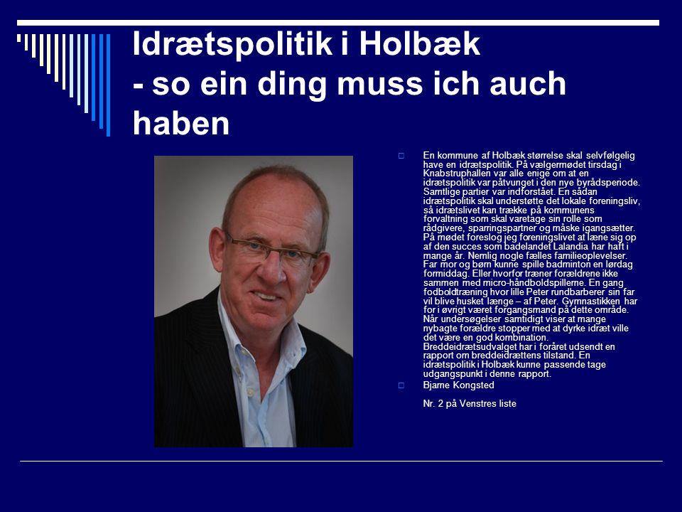 Idrætspolitik i Holbæk - so ein ding muss ich auch haben  En kommune af Holbæk størrelse skal selvfølgelig have en idrætspolitik.