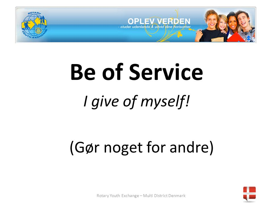 Rotary Youth Exchange – Multi District Denmark Be of Service I give of myself.