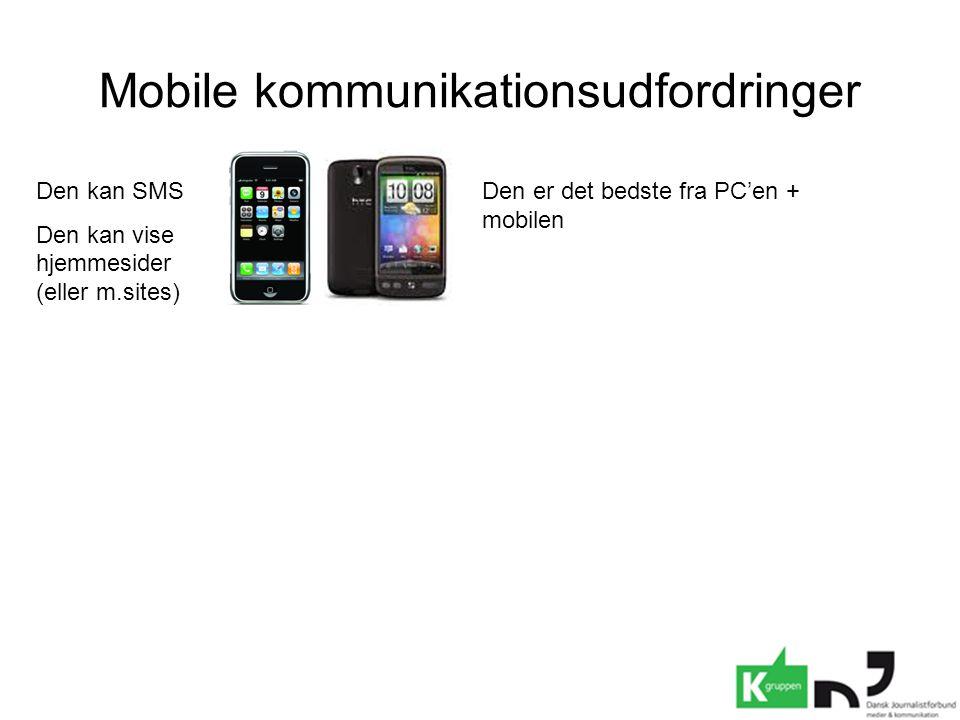 Mobile kommunikationsudfordringer Den kan SMS Den kan vise hjemmesider (eller m.sites) Den er det bedste fra PC'en + mobilen