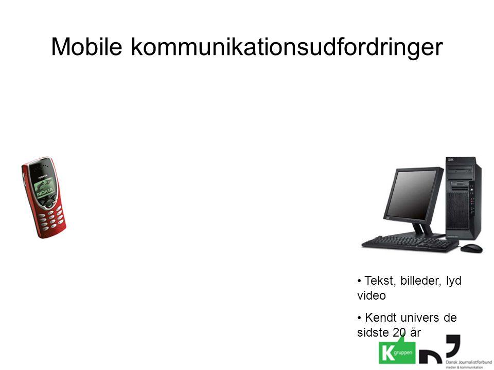 Mobile kommunikationsudfordringer • Tekst, billeder, lyd video • Kendt univers de sidste 20 år
