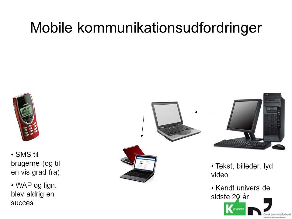 Mobile kommunikationsudfordringer • Tekst, billeder, lyd video • Kendt univers de sidste 20 år • SMS til brugerne (og til en vis grad fra) • WAP og lign.