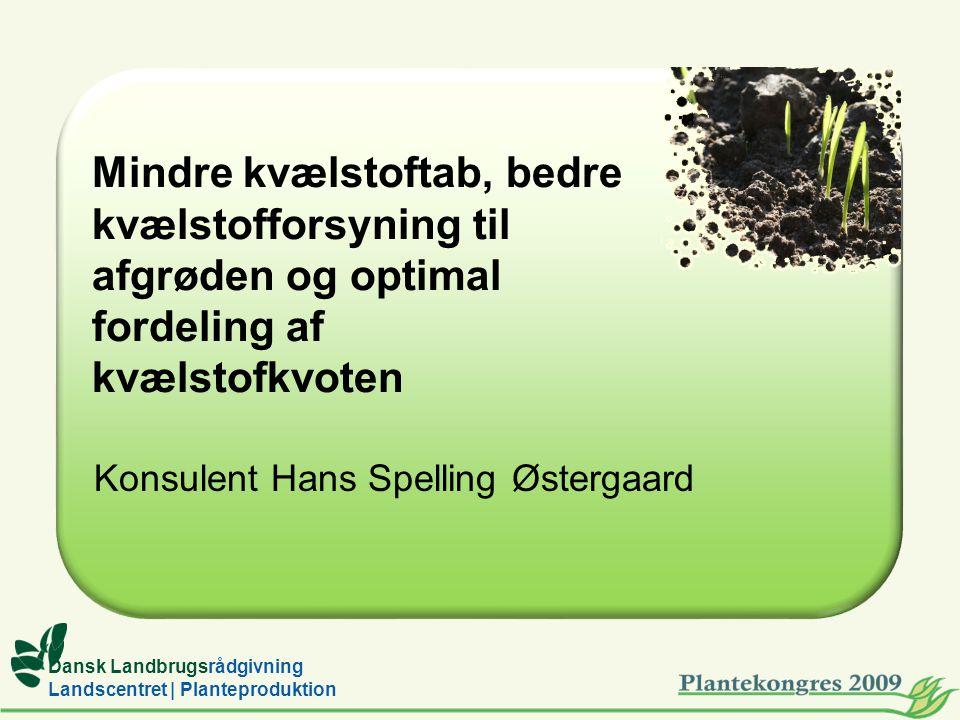 Dansk Landbrugsrådgivning Landscentret | Planteproduktion Mindre kvælstoftab, bedre kvælstofforsyning til afgrøden og optimal fordeling af kvælstofkvoten Konsulent Hans Spelling Østergaard