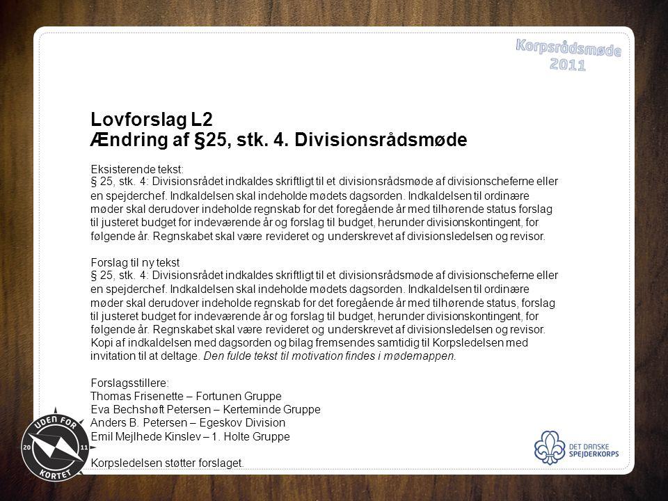 Lovforslag L2 Ændring af §25, stk. 4. Divisionsrådsmøde Eksisterende tekst: § 25, stk.