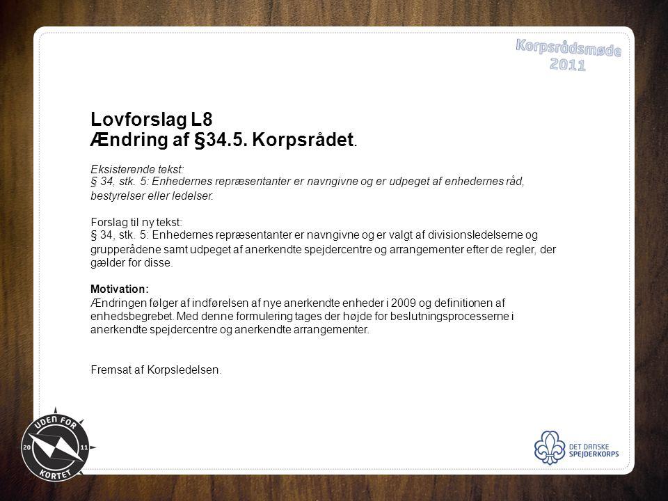 Lovforslag L8 Ændring af §34.5. Korpsrådet. Eksisterende tekst: § 34, stk.