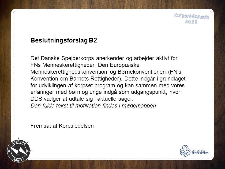 Beslutningsforslag B2 Det Danske Spejderkorps anerkender og arbejder aktivt for FNs Menneskerettigheder, Den Europæiske Menneskerettighedskonvention og Børnekonventionen (FN s Konvention om Barnets Rettigheder).