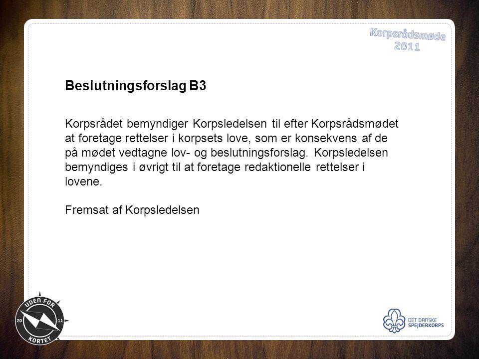 Beslutningsforslag B3 Korpsrådet bemyndiger Korpsledelsen til efter Korpsrådsmødet at foretage rettelser i korpsets love, som er konsekvens af de på mødet vedtagne lov- og beslutningsforslag.