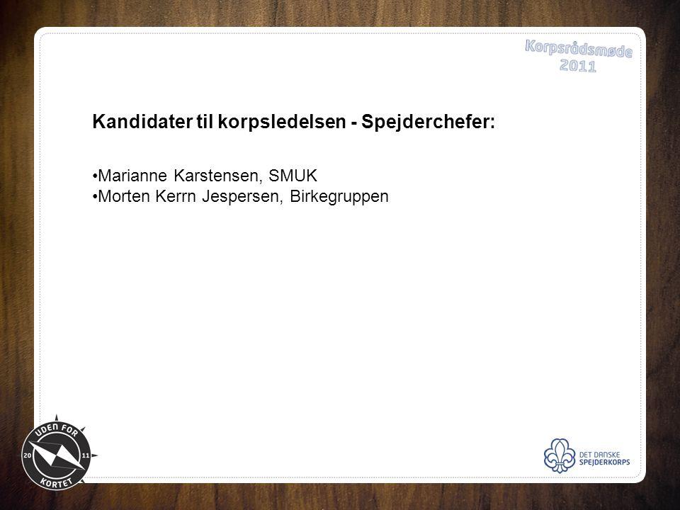 Kandidater til korpsledelsen - Spejderchefer: •Marianne Karstensen, SMUK •Morten Kerrn Jespersen, Birkegruppen