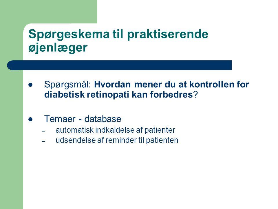 Spørgeskema til praktiserende øjenlæger  Spørgsmål: Hvordan mener du at kontrollen for diabetisk retinopati kan forbedres.
