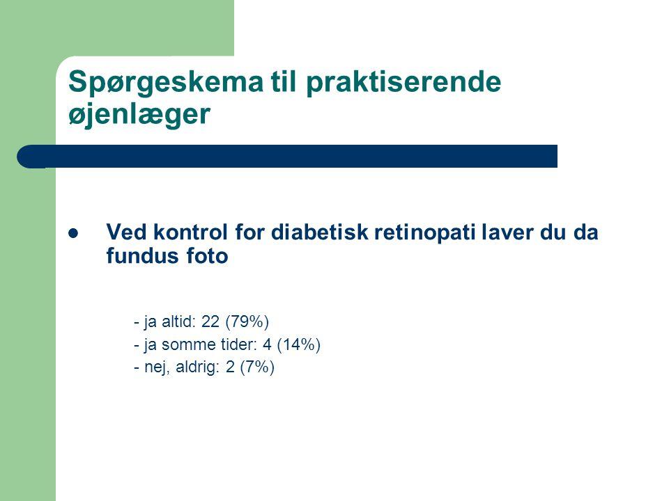 Spørgeskema til praktiserende øjenlæger  Ved kontrol for diabetisk retinopati laver du da fundus foto - ja altid: 22 (79%) - ja somme tider: 4 (14%) - nej, aldrig: 2 (7%)