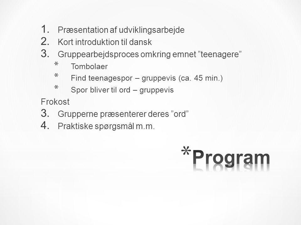1. Præsentation af udviklingsarbejde 2. Kort introduktion til dansk 3.