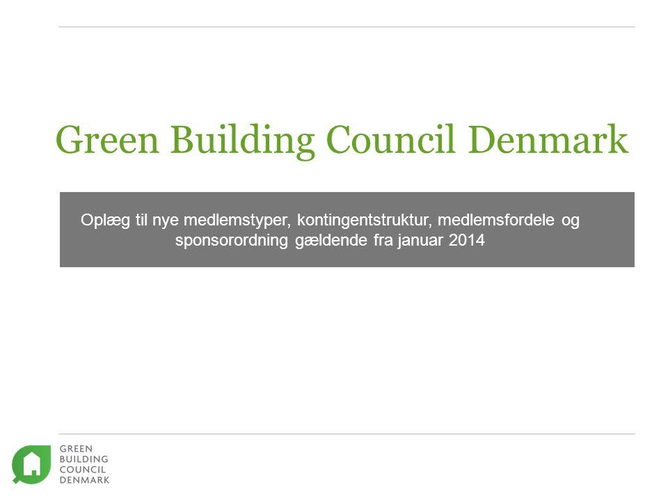 Green Building Council Denmark Forslag til forskellige typer af medlemskab af DK GBC Oplæg til nye medlemstyper, kontingentstruktur, medlemsfordele og sponsorordning gældende fra januar 2014