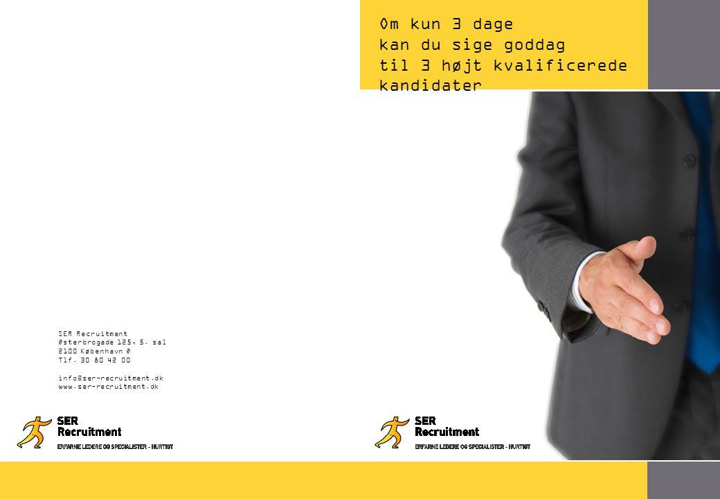 Om kun 3 dage kan du sige goddag til 3 højt kvalificerede kandidater 18 SER Recruitment Østerbrogade 125, 5.