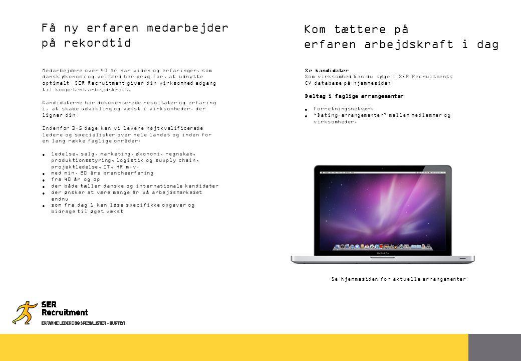 72 Få ny erfaren medarbejder på rekordtid Kom tættere på erfaren arbejdskraft i dag Medarbejdere over 40 år har viden og erfaringer, som dansk økonomi og velfærd har brug for, at udnytte optimalt.
