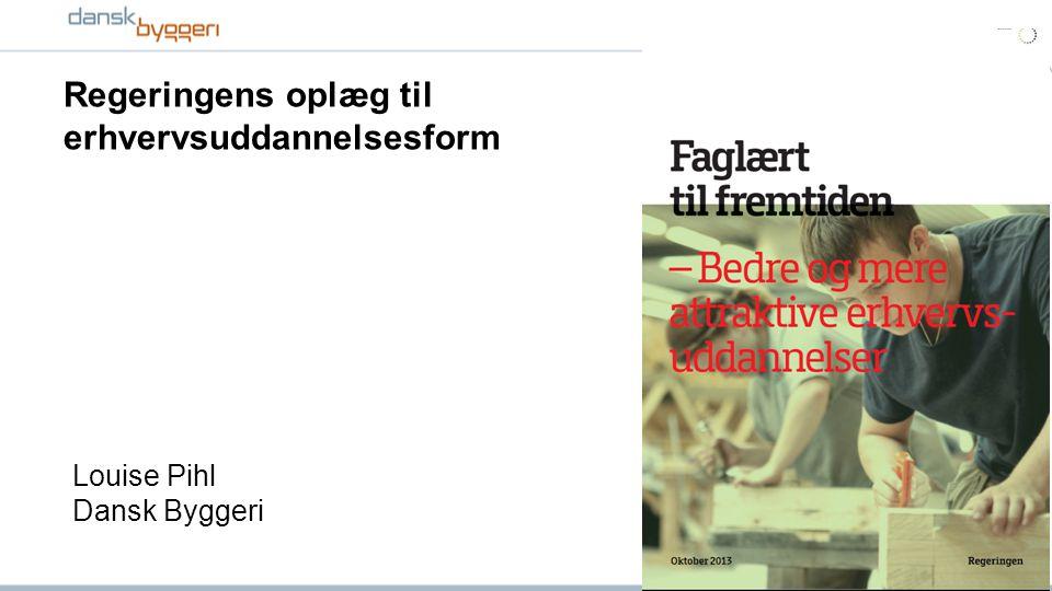 Regeringens oplæg til erhvervsuddannelsesform Louise Pihl Dansk Byggeri