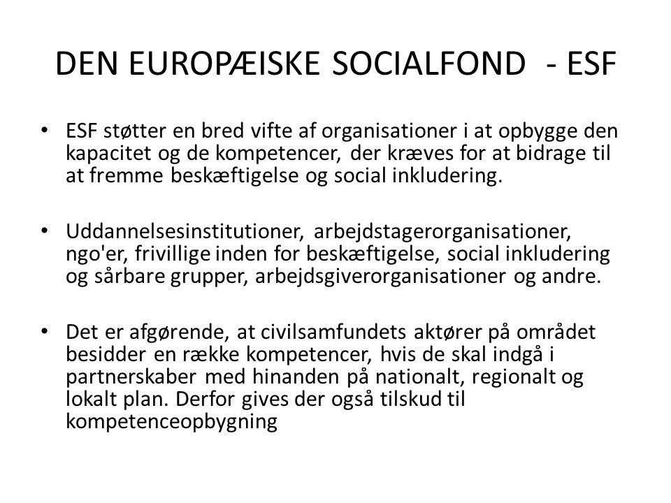 DEN EUROPÆISKE SOCIALFOND - ESF • ESF støtter en bred vifte af organisationer i at opbygge den kapacitet og de kompetencer, der kræves for at bidrage til at fremme beskæftigelse og social inkludering.