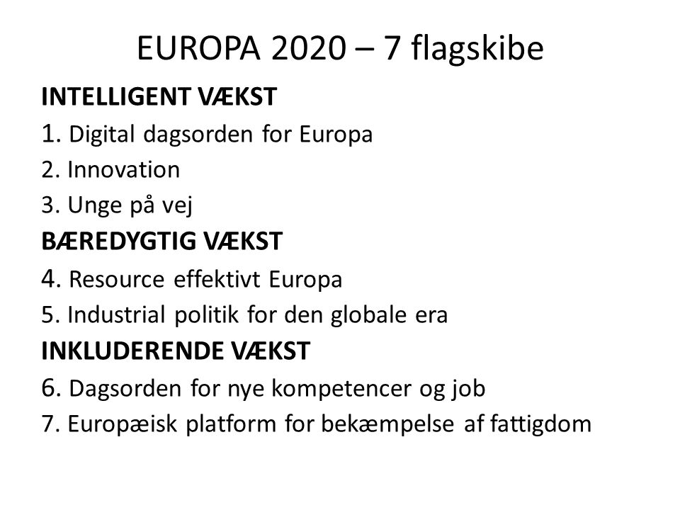 EUROPA 2020 – 7 flagskibe INTELLIGENT VÆKST 1. Digital dagsorden for Europa 2.
