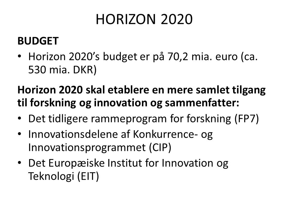 HORIZON 2020 BUDGET • Horizon 2020's budget er på 70,2 mia.