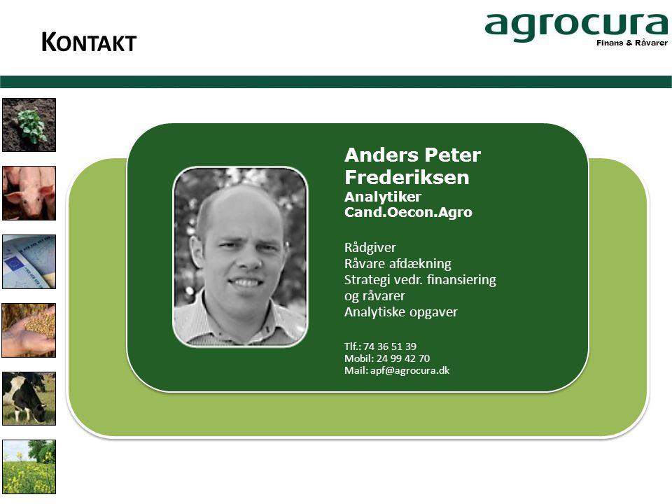 K ONTAKT Anders Peter Frederiksen Analytiker Cand.Oecon.Agro Rådgiver Råvare afdækning Strategi vedr.