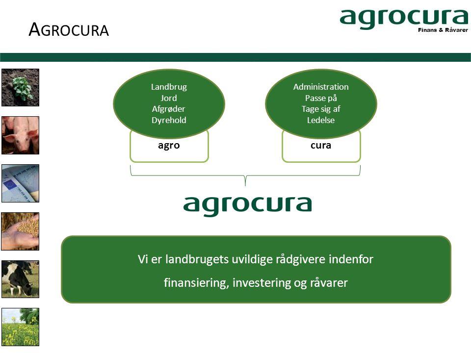 Finans & Råvarer agrocura Landbrug Jord Afgrøder Dyrehold Administration Passe på Tage sig af Ledelse Vi er landbrugets uvildige rådgivere indenfor finansiering, investering og råvarer A GROCURA