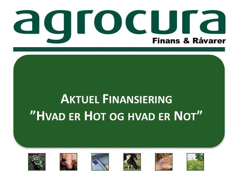 Finans & Råvarer A KTUEL F INANSIERING H VAD ER H OT OG HVAD ER N OT Finans & Råvarer