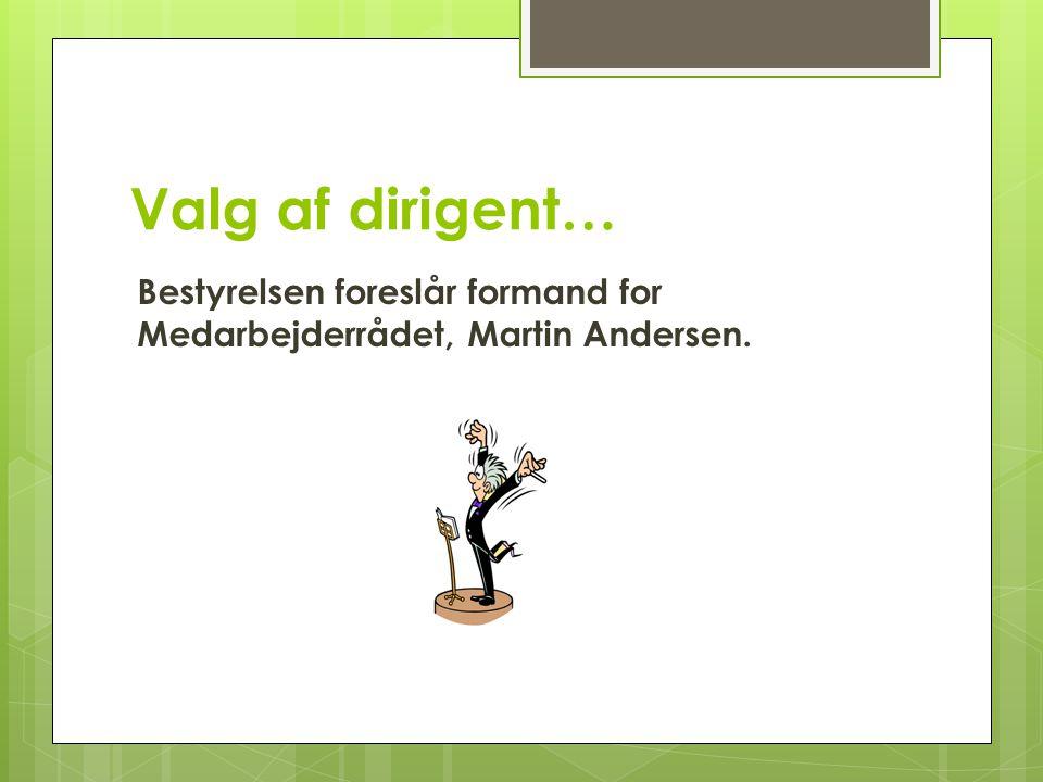 Valg af dirigent… Bestyrelsen foreslår formand for Medarbejderrådet, Martin Andersen.