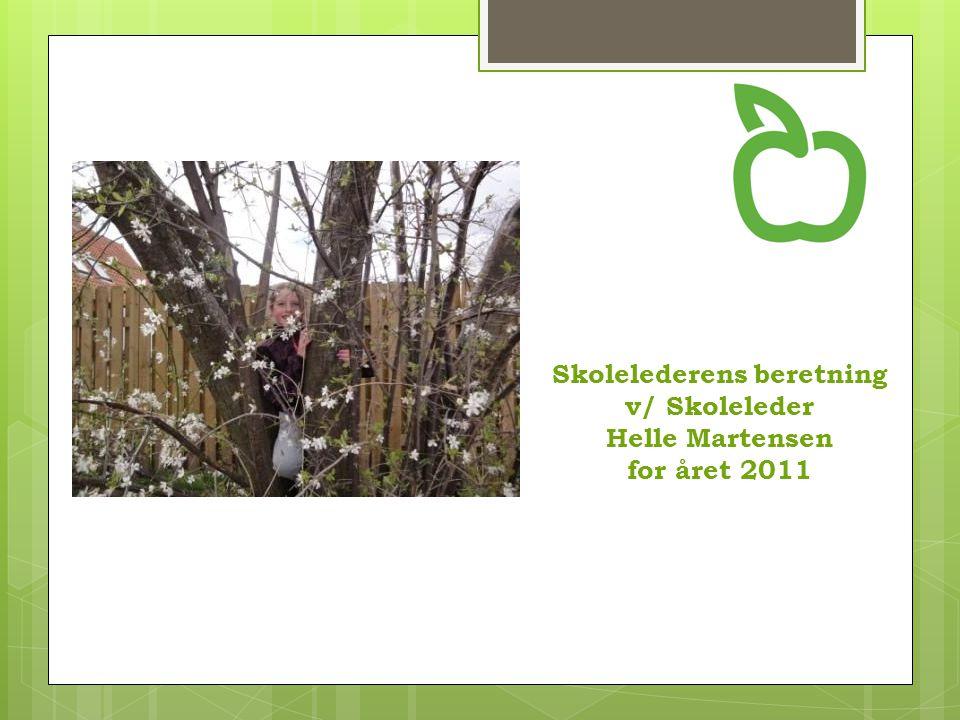 Skolelederens beretning v/ Skoleleder Helle Martensen for året 2011