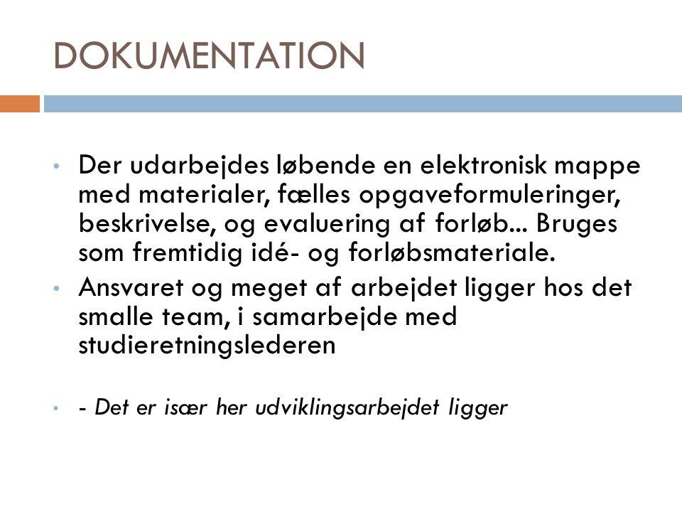 DOKUMENTATION • Der udarbejdes løbende en elektronisk mappe med materialer, fælles opgaveformuleringer, beskrivelse, og evaluering af forløb...
