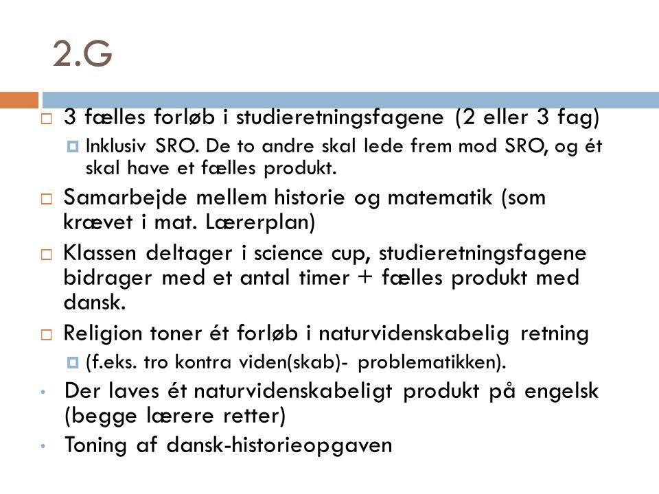 2.G  3 fælles forløb i studieretningsfagene (2 eller 3 fag)  Inklusiv SRO.