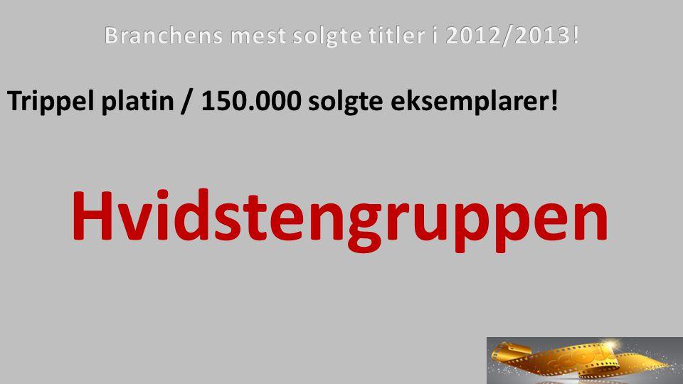 Trippel platin / 150.000 solgte eksemplarer! Hvidstengruppen