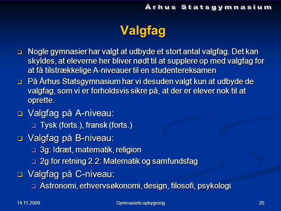 14.11.2009 20Gymnasiets opbygning Valgfag  Nogle gymnasier har valgt at udbyde et stort antal valgfag.