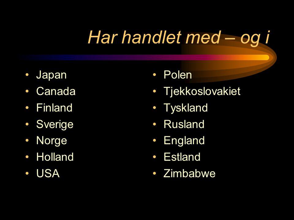 Har handlet med – og i •Japan •Canada •Finland •Sverige •Norge •Holland •USA •Polen •Tjekkoslovakiet •Tyskland •Rusland •England •Estland •Zimbabwe