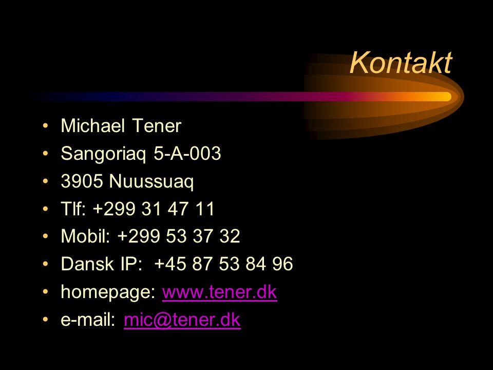 Kontakt •Michael Tener •Sangoriaq 5-A-003 •3905 Nuussuaq •Tlf: +299 31 47 11 •Mobil: +299 53 37 32 •Dansk IP: +45 87 53 84 96 •homepage: www.tener.dkwww.tener.dk •e-mail: mic@tener.dkmic@tener.dk