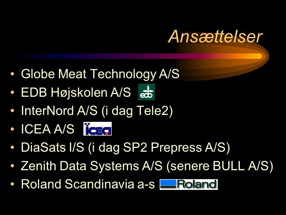 Ansættelser •Globe Meat Technology A/S •EDB Højskolen A/S •InterNord A/S (i dag Tele2) •ICEA A/S •DiaSats I/S (i dag SP2 Prepress A/S) •Zenith Data Systems A/S (senere BULL A/S) •Roland Scandinavia a-s