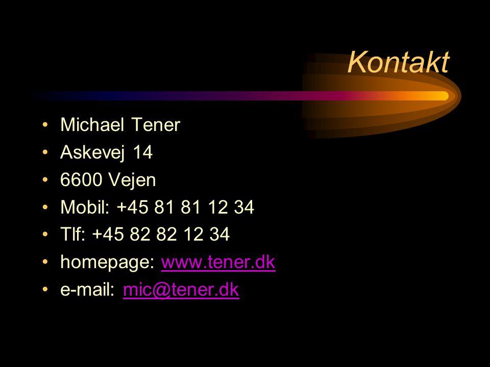 Kontakt •Michael Tener •Askevej 14 •6600 Vejen •Mobil: +45 81 81 12 34 •Tlf: +45 82 82 12 34 •homepage: www.tener.dkwww.tener.dk •e-mail: mic@tener.dkmic@tener.dk