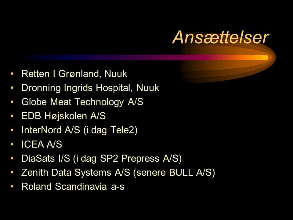 Ansættelser •Retten I Grønland, Nuuk •Dronning Ingrids Hospital, Nuuk •Globe Meat Technology A/S •EDB Højskolen A/S •InterNord A/S (i dag Tele2) •ICEA A/S •DiaSats I/S (i dag SP2 Prepress A/S) •Zenith Data Systems A/S (senere BULL A/S) •Roland Scandinavia a-s