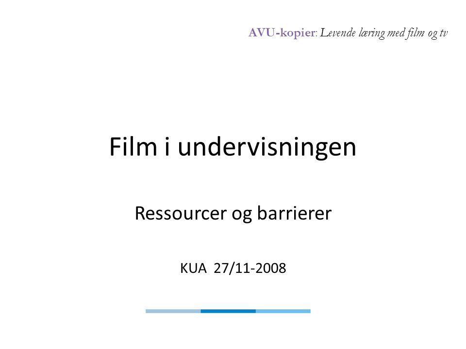 AVU-kopier: Levende læring med film og tv Film i undervisningen Ressourcer og barrierer KUA 27/11-2008