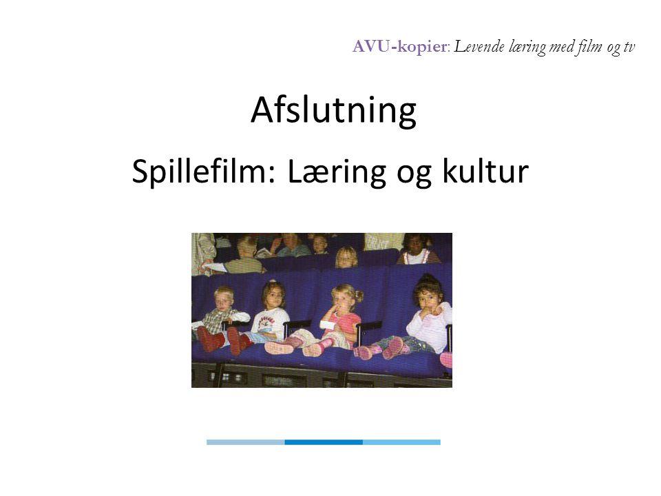 AVU-kopier: Levende læring med film og tv Afslutning Spillefilm: Læring og kultur