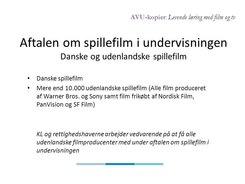 AVU-kopier: Levende læring med film og tv Aftalen om spillefilm i undervisningen Danske og udenlandske spillefilm • Danske spillefilm • Mere end 10.000 udenlandske spillefilm (Alle film produceret af Warner Bros.