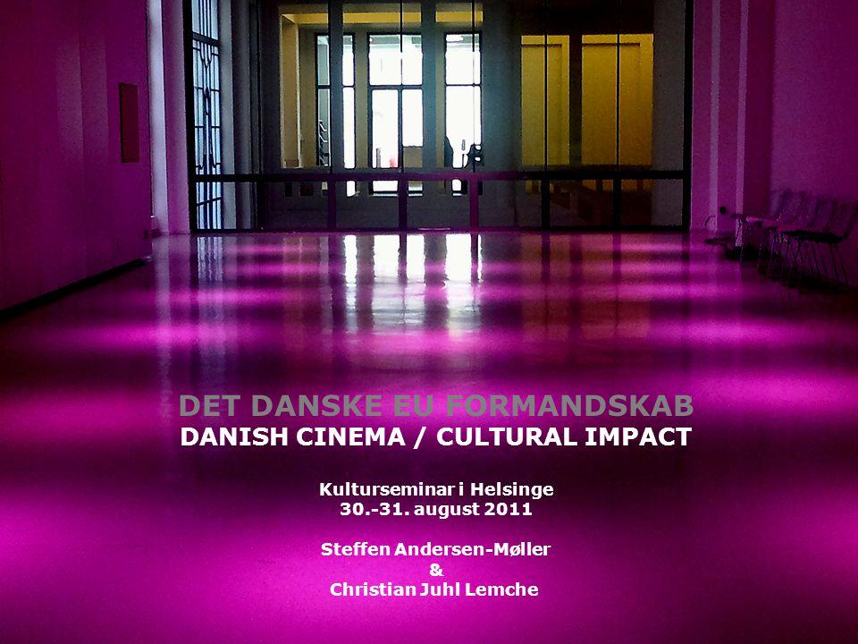 Anledning Dato Taler DET DANSKE EU FORMANDSKAB DANISH CINEMA / CULTURAL IMPACT Kulturseminar i Helsinge 30.-31.