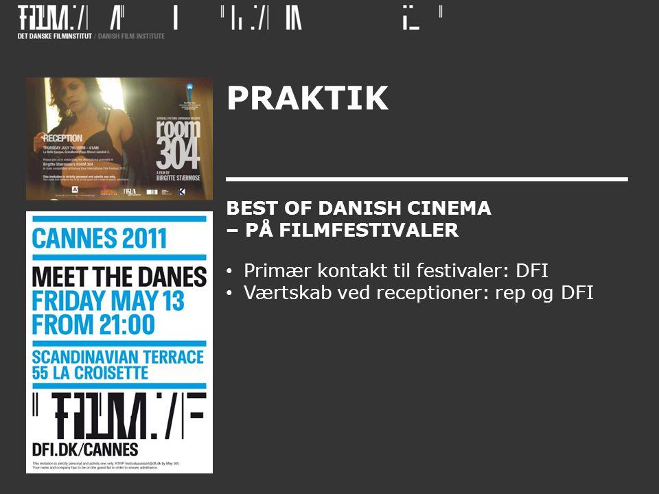 PRAKTIK BEST OF DANISH CINEMA – PÅ FILMFESTIVALER • Primær kontakt til festivaler: DFI • Værtskab ved receptioner: rep og DFI