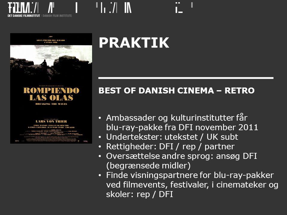 PRAKTIK BEST OF DANISH CINEMA – RETRO • Ambassader og kulturinstitutter får blu-ray-pakke fra DFI november 2011 • Undertekster: utekstet / UK subt • Rettigheder: DFI / rep / partner • Oversættelse andre sprog: ansøg DFI (begrænsede midler) • Finde visningspartnere for blu-ray-pakker ved filmevents, festivaler, i cinemateker og skoler: rep / DFI