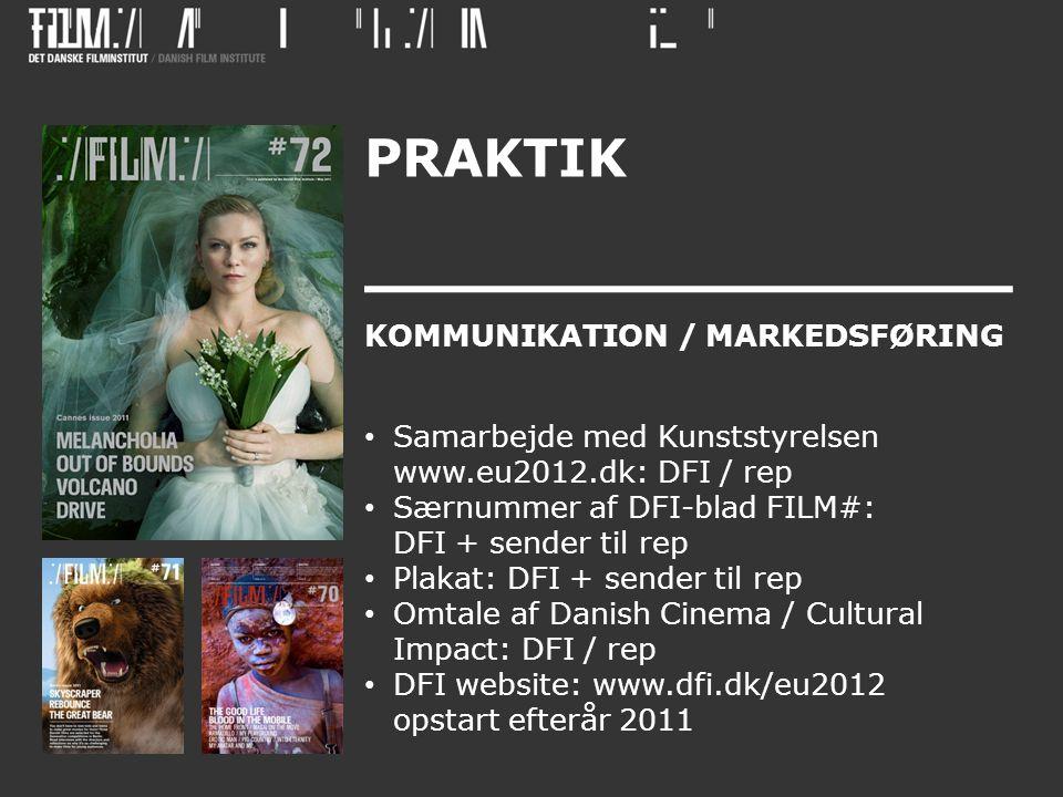 PRAKTIK KOMMUNIKATION / MARKEDSFØRING • Samarbejde med Kunststyrelsen www.eu2012.dk: DFI / rep • Særnummer af DFI-blad FILM#: DFI + sender til rep • Plakat: DFI + sender til rep • Omtale af Danish Cinema / Cultural Impact: DFI / rep • DFI website: www.dfi.dk/eu2012 opstart efterår 2011