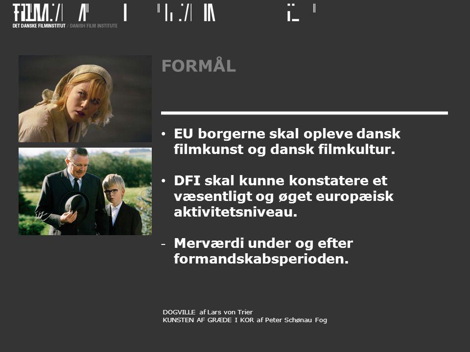 FORMÅL • EU borgerne skal opleve dansk filmkunst og dansk filmkultur.