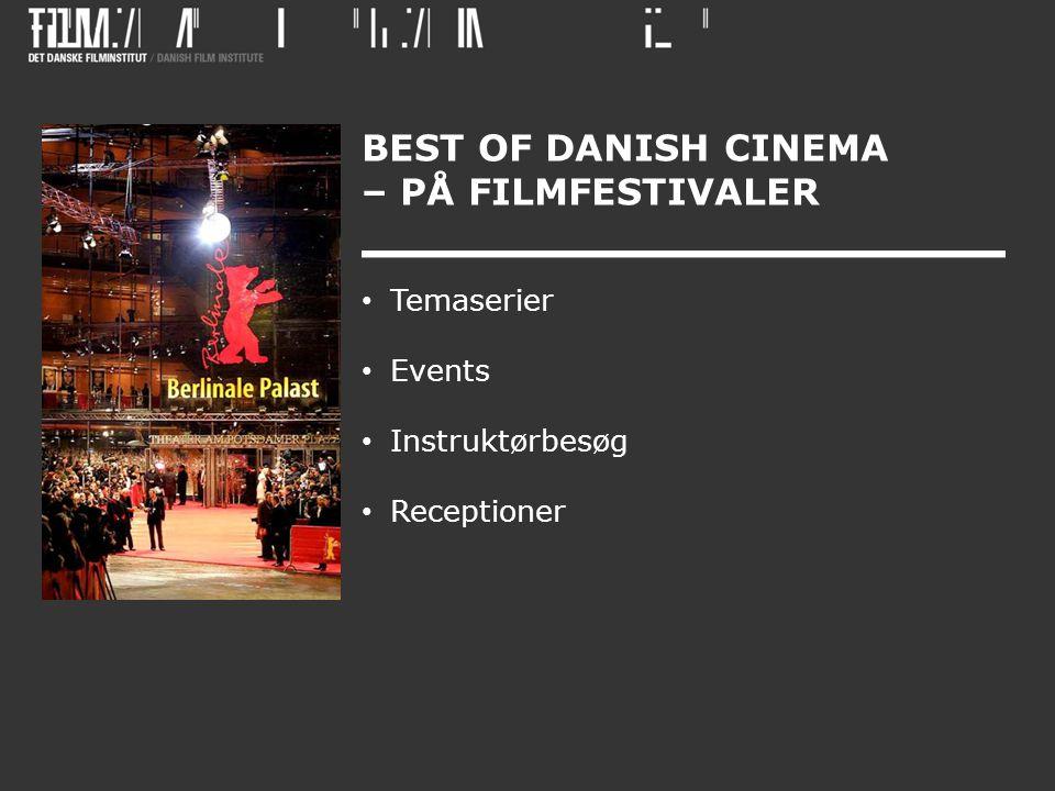 BEST OF DANISH CINEMA – PÅ FILMFESTIVALER • Temaserier • Events • Instruktørbesøg • Receptioner