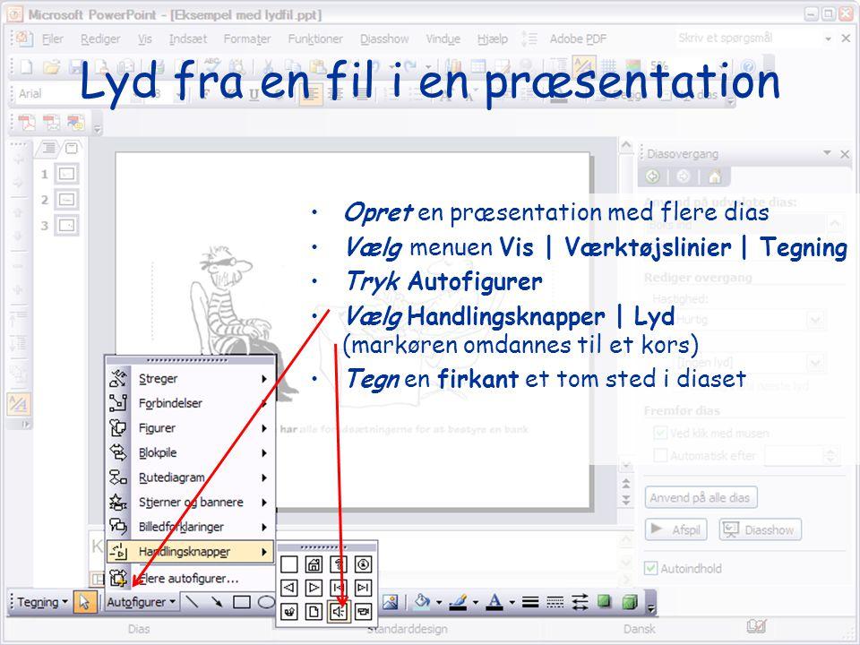 Kursus i diasdesign1 •Opret en præsentation med flere dias •Vælg menuen Vis | Værktøjslinier | Tegning •Tryk Autofigurer •Vælg Handlingsknapper | Lyd (markøren omdannes til et kors) •Tegn en firkant et tom sted i diaset Lyd fra en fil i en præsentation