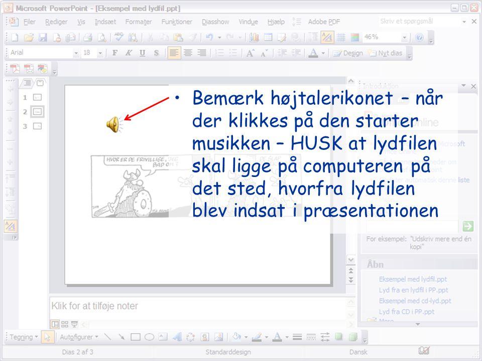 Kursus i diasdesign4 •Bemærk højtalerikonet – når der klikkes på den starter musikken – HUSK at lydfilen skal ligge på computeren på det sted, hvorfra lydfilen blev indsat i præsentationen