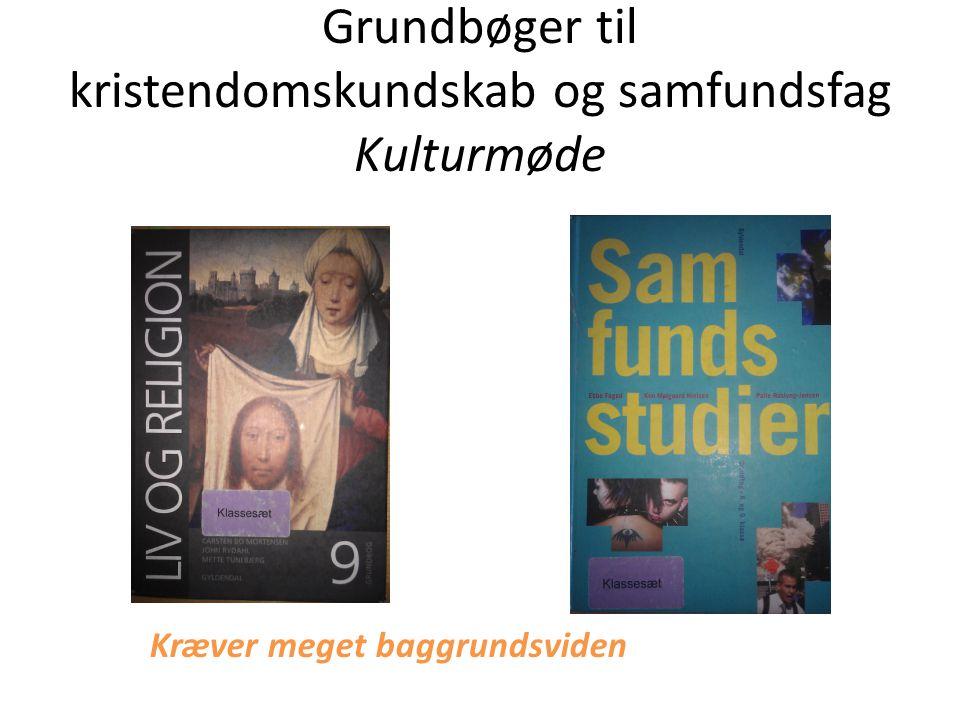 Grundbøger til kristendomskundskab og samfundsfag Kulturmøde Kræver meget baggrundsviden